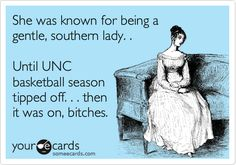 She was known for being a gentle, southern lady. . Until UNC basketball season tipped off. . . then it was on, bitches.