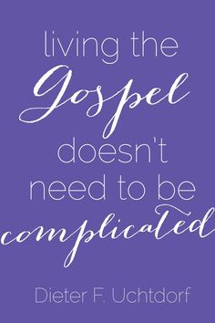 """""""Living the gospel doesn't need to be complicated"""" #PresUchtdorf #ldsconf"""