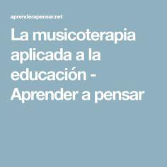 La musicoterapia aplicada a la educación - Aprender a pensar