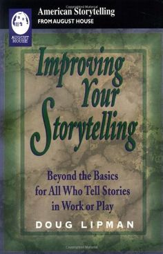 Improving Your Storytelling: Beyond the Basics for All Who Tell Stories in Work and Play (American Storytelling) by Doug Lipman http://www.amazon.com/dp/0874835305/ref=cm_sw_r_pi_dp_HuRsvb0F00NPD