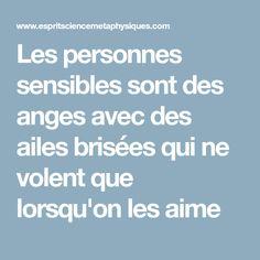 Les personnes sensibles sont des anges avec des ailes brisées qui ne volent que lorsqu'on les aime