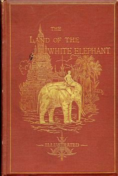 Vincent, Frank The Land of the White Elephant: sights and scenes in south-eastern Asia. A personal narrative of travel and adventure in Farther India, embracing the countries of Burma, Siam, Cambodia, and Cochin-China. (1871-2)  New York: Harper & Brothers, 1874  Nicholas M. Williams Ethnological Collection  John J. Burns Library of Rare Books and Special Collections, Boston College
