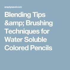 Blending Tips & Brushing Techniques for Water Soluble Colored Pencils