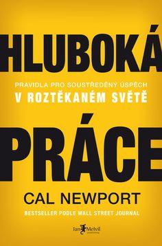 Hluboká práce: Pravidla pro soustředěný úspěch v roztěkaném světě - Cal Newport