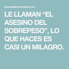 """LE LLAMAN """"EL ASESINO DEL SOBREPESO"""", LO QUE HACES ES CASI UN MILAGRO."""