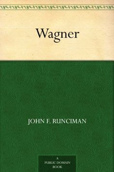 Wagner by John F. Runciman, http://www.amazon.com/dp/B00846XSTC/ref=cm_sw_r_pi_dp_IUXQub1WZ9EPH