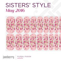 Jamberry's May Sisters' Style: Floral Fusion Nail Wraps, Jamberry, Nail Care, Fun Nails, You Nailed It, Nail Designs, Sisters, Floral, Metallic