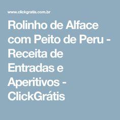 Rolinho de Alface com Peito de Peru - Receita de Entradas e Aperitivos - ClickGrátis