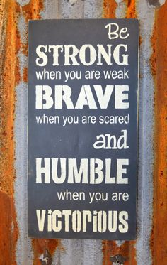 Be Strong When You Are Weak Brave When You by SarasSignsWoodlandWA, $28.00