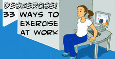 Deskercise! 33 Ways to Exercise at Work#use as a recovery break when you have low energy at work! Do 8 to 12 reps to circulate blood thru body and brain! Helps you stay focused and engaged