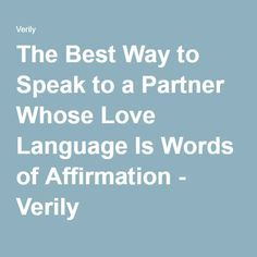 The Best Way to Speak to a Partner Whose Love Language Is Words of Affirmation - Verily