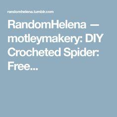 RandomHelena — motleymakery: DIY Crocheted Spider: Free...