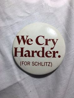 "Schlitz Beer Pin Pinback Badge Button We Cry Harder 2"" Vintage"