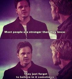 """""""Most people are stronger than they know. They just forget to believe in it sometimes."""" - Keith Scott, One Tree Hill"""