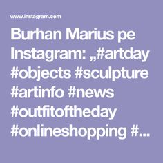 """Burhan Marius pe Instagram: """"#artday #objects #sculpture #artinfo #news #outfitoftheday #onlineshopping #instalike #contemporanArt #colors #offensivememes #reality…"""" Offensive Memes, Art Day, Insta Like, Outfit Of The Day, Objects, Sculpture, News, Colors, Instagram"""