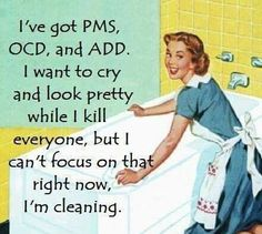 I've got PMS, OCD and ADD. I want to cry and look pretty while I kill everyone but I can't focus on that right now, I'm cleaning. Pms, Retro Humor, Vintage Humor, E Cards, Haha Funny, Funny Jokes, Funny Stuff, Random Stuff, Corona