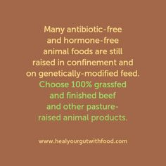 """Does the label """"antibiotic and hormone-free"""" really mean the product is healthy?   Read my latest article, Deceptions in the food industry: antibiotic-free and hormone-free animal foods:   http://healyourgutwithfood.com/2015/06/deceptions-in-the-food-industry-antibiotic-free-and-hormone-free-animal-foods/"""