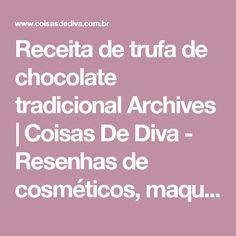 Receita de trufa de chocolate tradicional Archives | Coisas De Diva - Resenhas de cosméticos, maquiagem, truques de beleza e um toque de moda. Um blog de Curitiba!