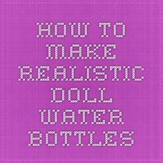 How to make realistic Doll Water Bottles