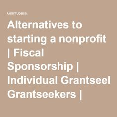 Alternatives to starting a nonprofit | Fiscal Sponsorship | Individual Grantseekers | Knowledge Base | Tools | GrantSpace