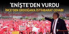 Erdoğan'ın istihbarat iddiasına Muharrem İnce'den enişteli cevap