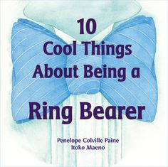 """Pin for Later: Say """"I Do"""" to These Books About Kids in Weddings 10 Cool Things About Being a Ring Bearer"""