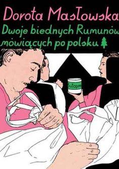 Dwoje biednych Rumunów mówiących po polsku - Dorota Masłowska - Lubimyczytać.pl