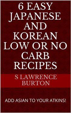 6 EASY Japanese and Korean Low or No Carb Recipes by SCOTT BURTON, http://www.amazon.com/dp/B00DWTJUJI/ref=cm_sw_r_pi_dp_PFD6rb1YZ0Y4P