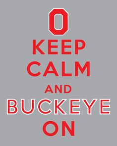 Keep Calm and Buckeye On // Ohio State University // 8 by kardeeah