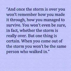 When the storm is over . .  you won't be the same