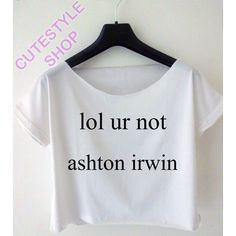 5 seconds of summer shirt lol ur not ashton irwin crop top 5 SOS... ($13) ❤ liked on Polyvore featuring tops, 5sos, shirts, band merch, crop top, women tops, cotton summer tops, crop shirts, summer shirts and henley tops