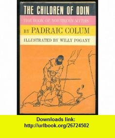 The children of Odin The book of the Northern myths Padraic Colum ,   ,  , ASIN: B0007E7D18 , tutorials , pdf , ebook , torrent , downloads , rapidshare , filesonic , hotfile , megaupload , fileserve