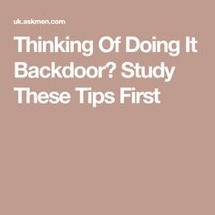 Thinking Of Doing It Backdoor? Study These Tips First