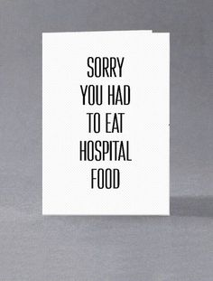 Simple black text - Sorry you had to eat hospital food  With the general opinion being that hospital food is terrible, this is a great card for anyone who is recovering from illness or surgery  The card itself is white 240gsm card, is blank inside for your own message and is supplied with a white envelope. Also available to custom order with your own wording.  More cards are available in our sister shop www.planetvonnychops.etsy.com