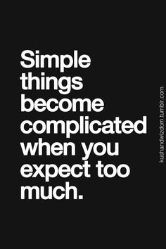 simple things become complicated when you expect too much