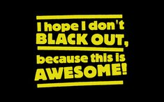 I HOPE I DON'T BLACK OUT, BECAUSE THIS IS AWESOME! T-SHIRT, tshirthell.com