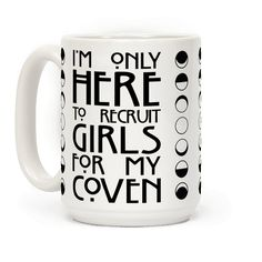 """I'm Only Here To Recruit Girls For My Coven - Socially awkward witches unite! This coven coffee mug will bring all the goth girls to your yard featuring a horror font and the phrase """"I'm Only Here to Recruit Girls for my Coven."""" Perfect for fans of witches, horror story, wicca, nature, goth, gothic, and pastel goths."""