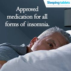 Approved medication for all forms of insomnia.
