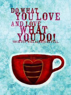 Happy Friday! Wisdom for your Friday. Do what you love and love what you do, your cup will always be full. What my #coffee says to me August 3, we hope your cup is always full!