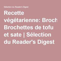 Recette végétarienne: Brochettes de tofu et sate | Sélection du Reader's Digest
