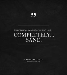 """""""There's certainly a side of me that isn't completely sane."""" - Angelina Jolie #quotes"""