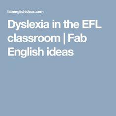 Dyslexia in the EFL classroom | Fab English ideas