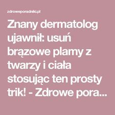 Znany dermatolog ujawnił: usuń brązowe plamy z twarzy i ciała stosując ten prosty trik! - Zdrowe poradniki Beauty Tips For Skin, Diy Beauty, Health And Beauty, Beauty Hacks, Benefits Of Exercise, Health Benefits, Herbal Remedies, Natural Remedies, Healthy Skin