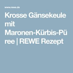 Krosse Gänsekeule mit Maronen-Kürbis-Püree | REWE Rezept