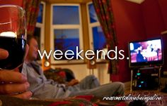 thank goodness for weekends!