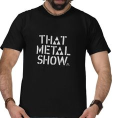 That Metal Show T Shirts from http://www.zazzle.com/that+metal+show+tshirts