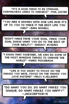Some inspirational quotes from some inspirational people: AmazingPhil, Danisnotonfire, Danny Sexbang, Markiplier, PewDiePie, and JackSepticEye
