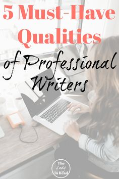 5 Must Have Qualities of Professional Writers from TheLadyinRead.com | writing tips, blogging tips, freelance writing, professional writer, authorpreneur, make money writing, make money blogging, work at home, WAHM