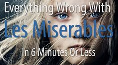 Everything Wrong With Les Miserables In 6 Minutes Or Less (+playlist) ...this killed me! I don't think I've laughed so much in a long time.