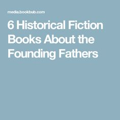 6Historical Fiction Books About the Founding Fathers
